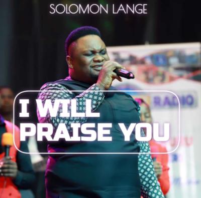 I will Praise You Solomon Lange
