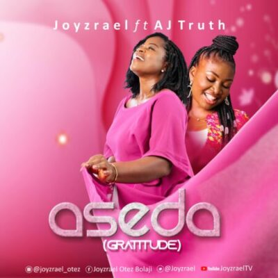 Joyzrael ft AJ Truth titled ASEDA (GRATITUDE)