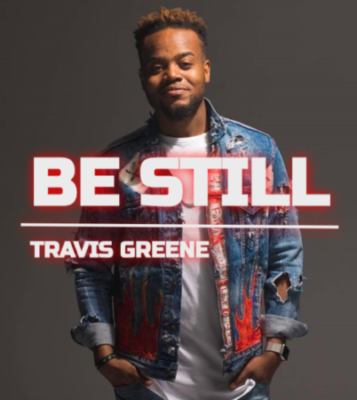 Travis Greene Be Still Mp3