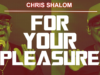 For Your Pleasure Chris Shalom