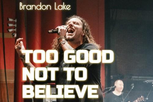 Brandon Lake Too Good Not to Believe
