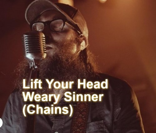 Lift Your Head Weary Sinner Chains Crowder