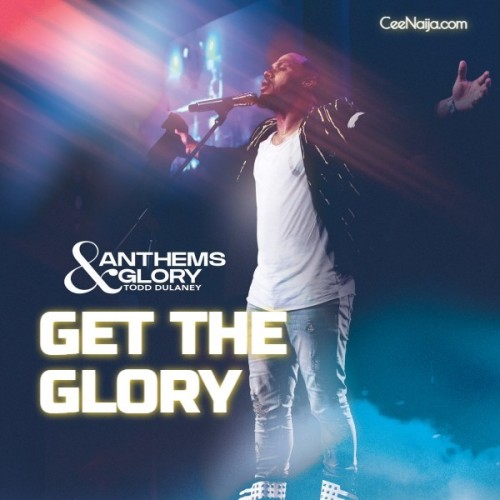 Todd Dulaney Get The Glory