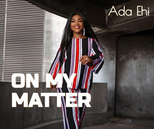 Ada Ehi On My Matter 1