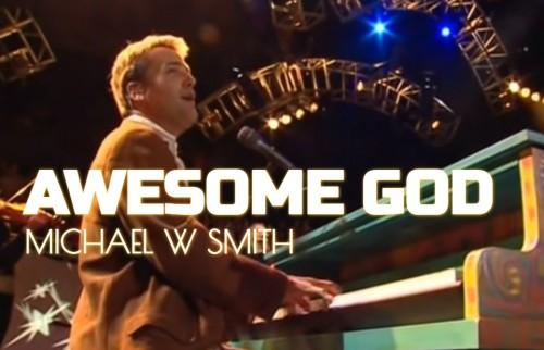 Michael W Smith Awesome God