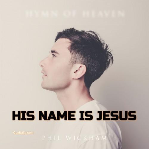 Phil Wickham His Name Is Jesus