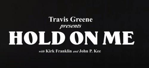 Travis Greene Hold on Me ft Kirk Franklin John P Kee