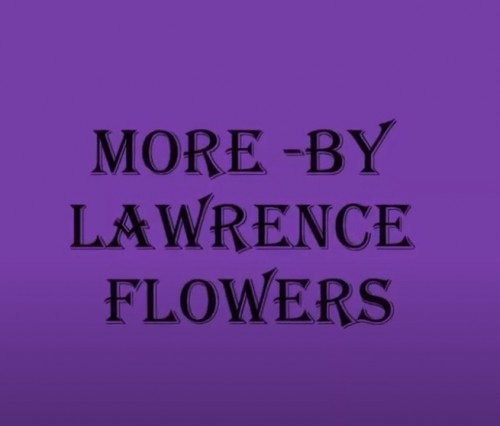 lawrence flower more I give YOU more