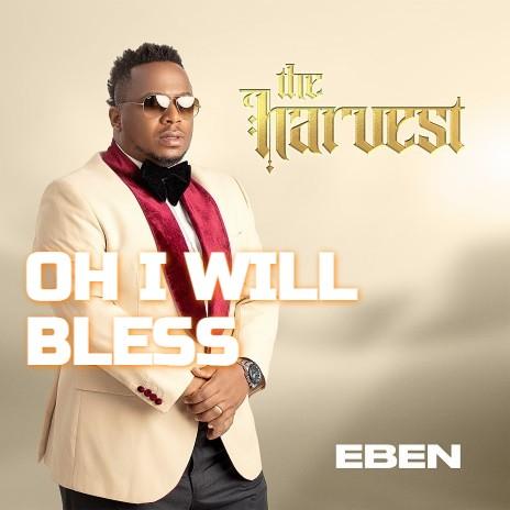 Eben Oh I Will Bless