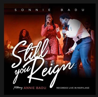 Sonnie Badu Still You Reign Ft Annie Badu