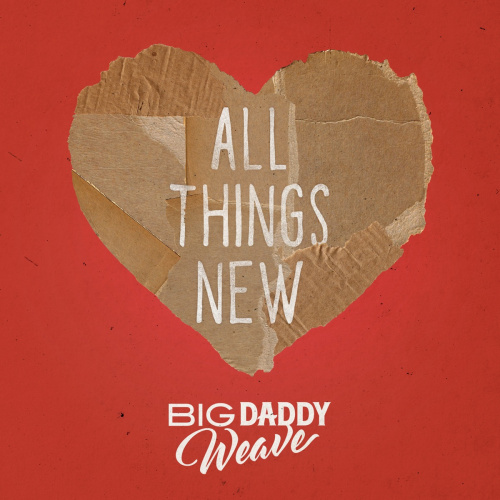 Big Daddy Weave All Things New