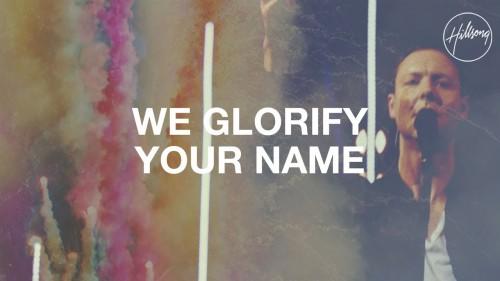 Hillsong Worship We Glorify Your Name 1