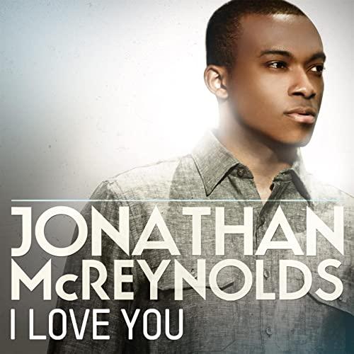 Jonathan Mcreynolds I Love You