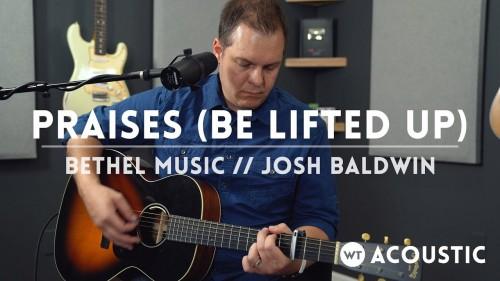 Josh Baldwin Bethel Praises Be Lifted Up
