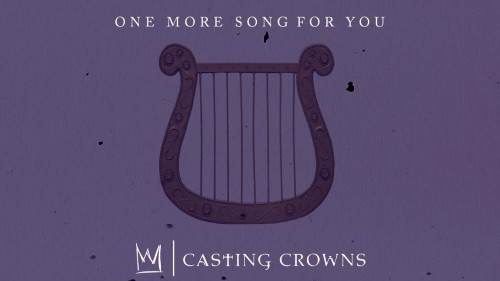 Casting Crowns One More Song For You