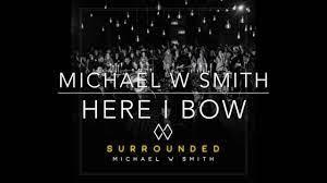 Michael W Smith Here I bow lyrics