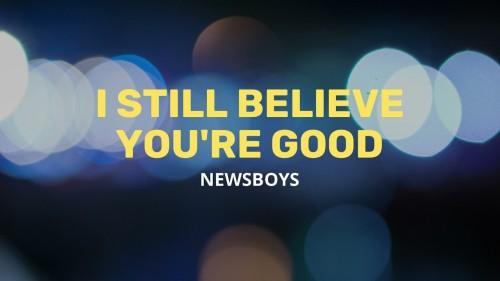 Newsboys I Still Believe Youre Good