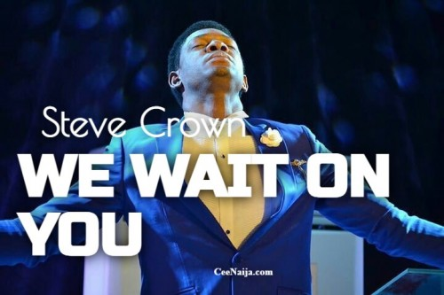 Steve Crown Lord We Wait On You