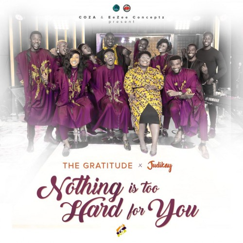 The Gratitude Judikay Nothing is Too Hard for You