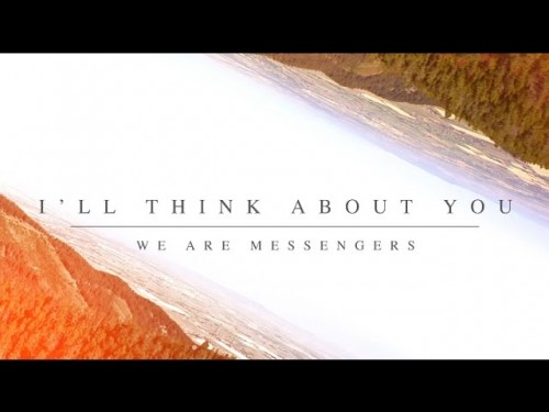 We Are Messengers Ill Think About You