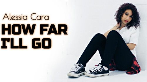 Alessia Cara How Far Ill Go