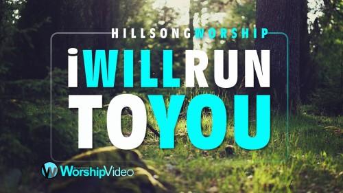 Hillsong Worship I Will Run To You