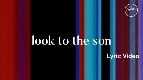 Hillsong Worship Look To The Son