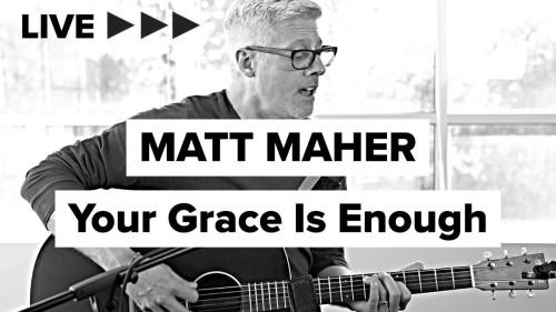 Matt Maher Your Grace Is Enough