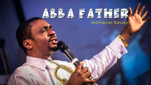 Nathaniel Bassey Abba Father